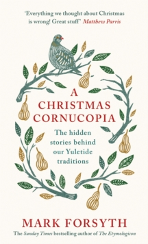A Christmas cornucopia  : the hidden stories behind our yuletide traditions