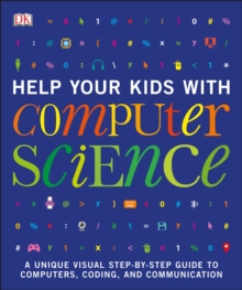 Help your kids with computer science  : a unique visual step-by-step guide to computers, coding, and communication