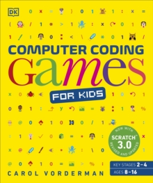 Image for Computer Coding Games for Kids : A unique step-by-step visual guide, from binary code to building games