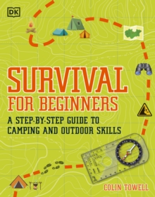Survival for beginners  : a step-by-step guide to camping and outdoor skills - Towell, Colin