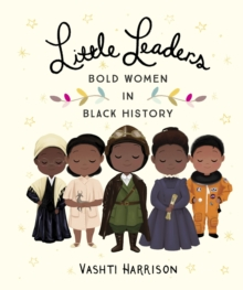 Little leaders  : bold women in black history - Harrison, Vashti