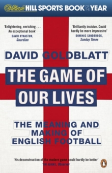 The game of our lives  : the meaning and making of English football - Goldblatt, David