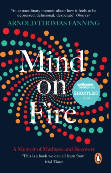 Mind on fire  : a memoir of madness and recovery - Fanning, Arnold Thomas