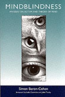 Mindblindness  : an essay on autism and theory of mind - Baron-Cohen, Simon (Professor of Developmental Psychopathology, Cambri