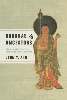 Image for Buddhas and ancestors: religion and wealth in fourteenth-century Korea