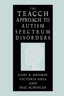 The TEACCH approach to autism spectrum disorders - Mesibov, Gary B.
