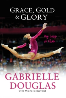 Grace, Gold, and Glory My Leap of Faith - Douglas, Gabrielle