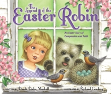 The legend of the Easter robin  : an Easter story of compassion and faith - Mackall, Dandi Daley