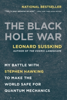 The black hole war  : my battle with Stephen Hawking to make the world safe for quantum mechanics - Susskind, Leonard