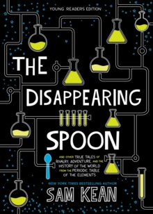 The disappearing spoon and other true tales of rivalry, adventure, and the history of the world from the periodic table of the elements - Kean, Sam