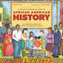 A child's introduction to African American history  : the experiences, people, and events that shaped our country - Asim, Jabari