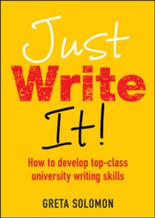 Just write it!  : how to develop top-class university writing skills