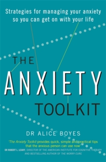 The anxiety toolkit  : strategies for managing your anxiety so you can get on with your life