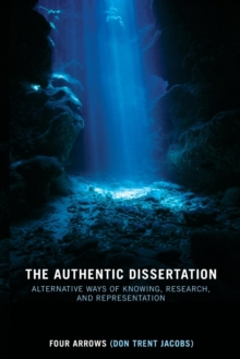The authentic dissertation  : alternative ways of knowing, research, and representation