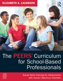 The PEERS curriculum for school based professionals  : social skills training for adolescents with autism spectrum disorder - Laugeson, Elizabeth A. (University of California - Los Angeles, USA)