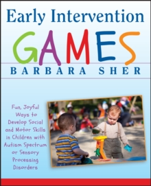Early intervention games  : fun, joyful ways to develop social and motor skills in children with autism, spectrum, or, sensory processing disorders - Sher, Barbara