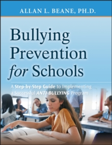 Bullying prevention for schools  : a step-by-step guide to implementing the bully free program - Beane, Allan L.