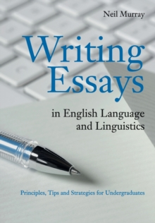Writing essays in English language and linguistics  : principles, tips and strategies for undergraduates