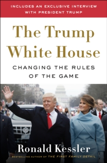 The Trump White House  : changing the rules of the game - Kessler, Ronald