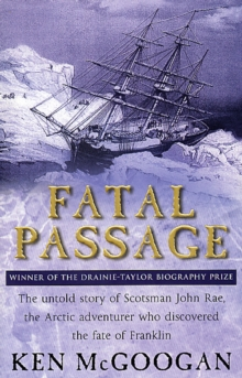 Image for Fatal passage  : the untold story of John Rae, the arctic adventurer who discovered the fate of Franklin