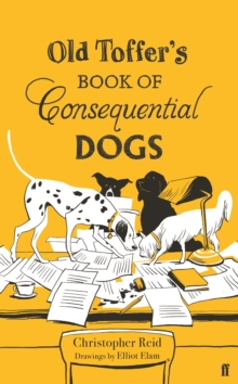 Old Toffer's book of consequential dogs - Reid, Christopher
