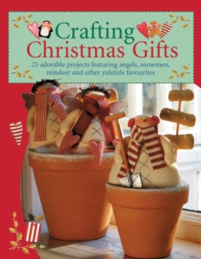 Crafting Christmas gifts  : 25 adorable projects featuring angels, snowmen, reindeer and other yuletide favourites - Finnanger, Tone