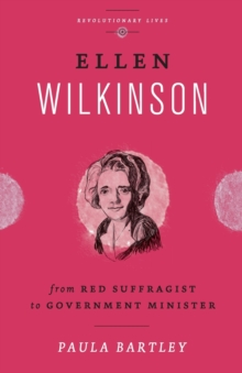 Ellen Wilkinson  : from red suffragist to government minister