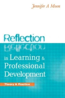 Reflection in learning & professional development  : theory & practice