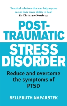Post-traumatic stress disorder  : reduce and overcome the symptoms of PTSD