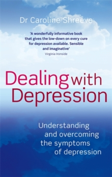 Dealing with depression  : understanding and overcoming the symptoms of depression