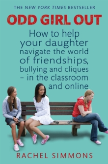 Odd girl out  : how to help your daughter navigate the world of friendships, bullying and cliques - in the classroom and online - Simmons, Rachel