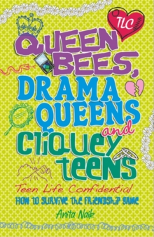 Queen bees, drama queens and cliquey teens  : how to survive the friendship game - Naik, Anita