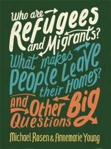 Who are refugees and migrants?  : what makes people leave their homes? and other big questions - Rosen, Michael