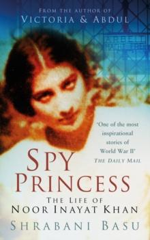 Spy princess  : the life of Noor Inayat Khan