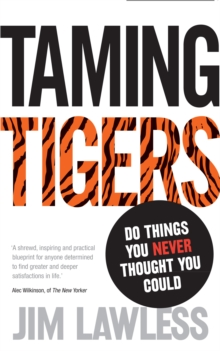 Taming tigers  : do things you never thought you could
