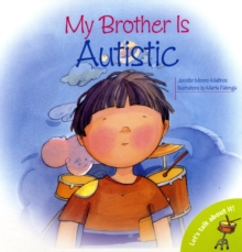My brother is autistic - Moore-Mallinos, Jennifer