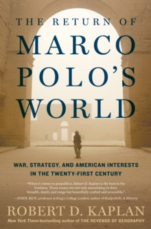 The return of Marco Polo's world  : war, strategy, and American interests in the twenty-first century - Kaplan, Robert D.