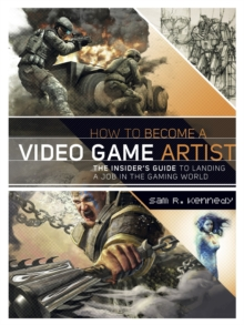 Image for How to become a video game artist  : the insider's guide to landing a job in the gaming world