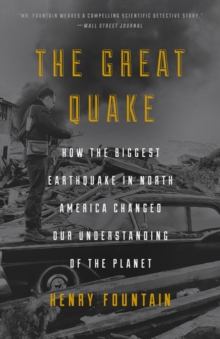 The great quake  : how the biggest earthquake in North America changed our understanding of the planet - Fountain, Henry