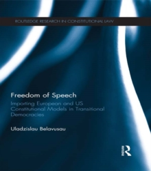 Image for Freedom of speech: importing European and US constitutional models in transitional democracies