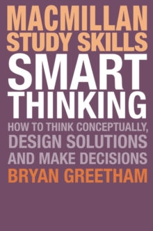 Smart thinking  : how to think conceptually, design solutions and make decisions