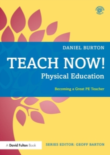 Physical Education  : becoming a great PE teacher - Burton, Daniel