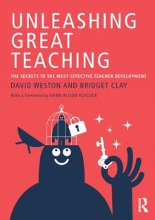 Unleashing great teaching  : the secrets to the most effective teacher development - Weston, David (Teacher Development Trust, UK)