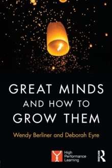 Great minds and how to grow them  : high performance learning - Berliner, Wendy