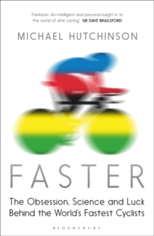 Image for Faster  : the obsession, science and luck behind the world's fastest cyclists