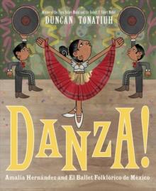 Danza!  : Amalia Hernâandez and el Ballet Folklâorico de Mâexico - Tonatiuh, Duncan
