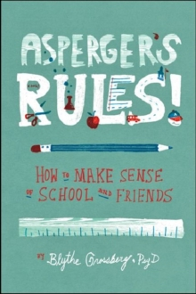 Asperger's rules!  : how to make sense of school and friends - Grossberg, Blythe