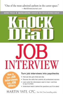 Knock 'em Dead Job Interview : How to Turn Job Interviews Into Job Offers