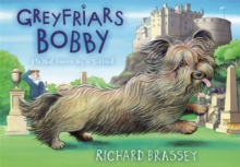 Greyfriars Bobby  : the classic story of the most famous dog in Scotland - Brassey, Richard