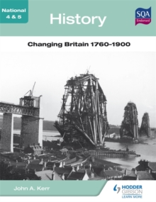 National 4 & 5 history: Changing Britain, 1760-1900